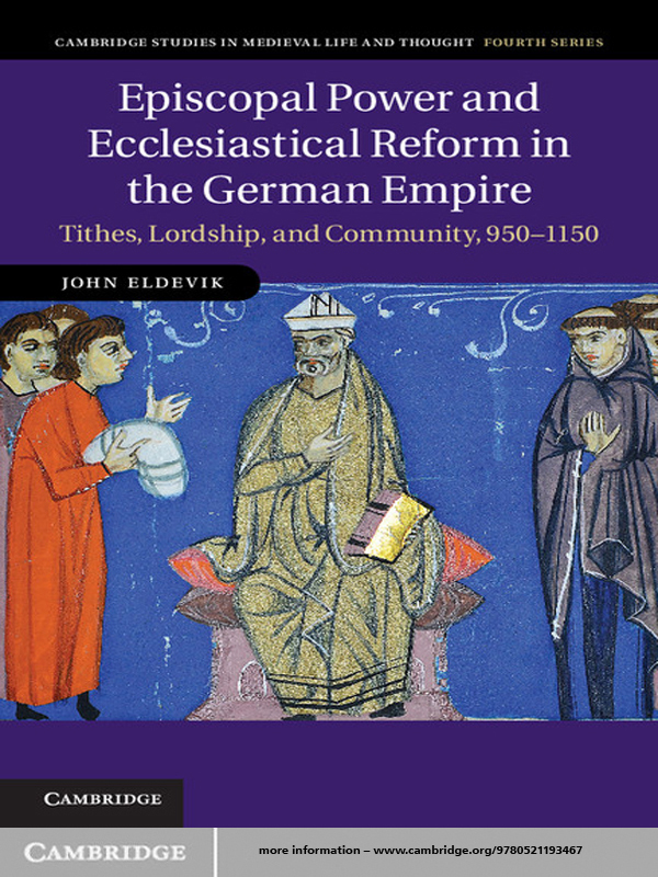 Episcopal Power and Ecclesiastical Reform in the German Empire Tithes,  Lordship,  and Community,  950?1150