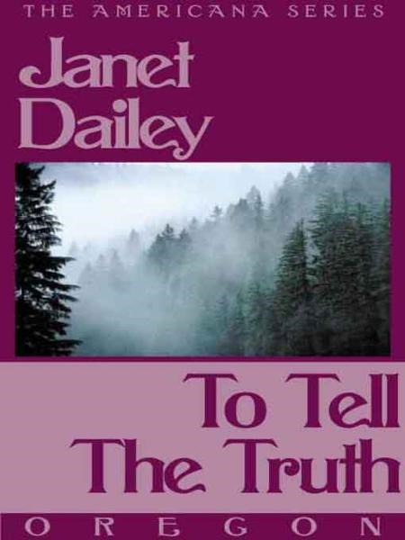 To Tell the Truth (Oregon) By: Janet Dailey