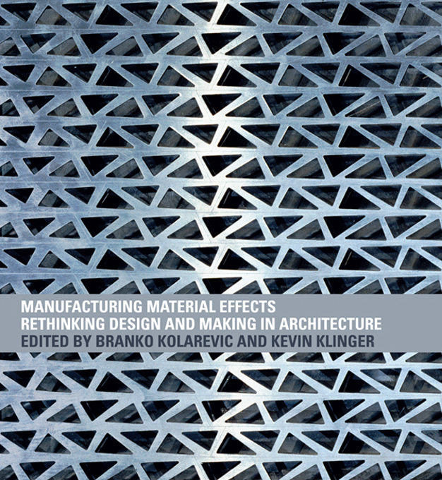 MANUFACTURING MATERIAL EFFECTS KOLA Rethinking Design and Making in Architecture