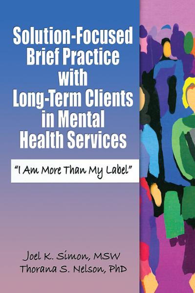 Solution-Focused Brief Practice with Long-Term Clients in Mental Health Services