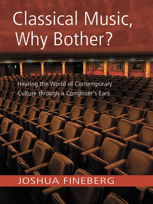 Classical Music  Why Bother? Hearing the World of Contemporary Culture Through a Composer's Ears