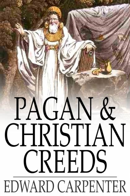 Pagan & Christian Creeds Their Origin and Meaning