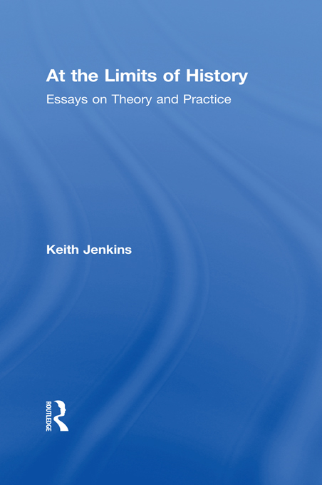 At the Limits of History Essays on Theory and Practice