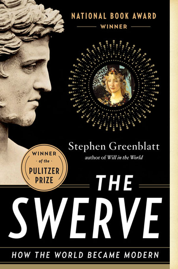 The Swerve: How the World Became Modern By: Stephen Greenblatt