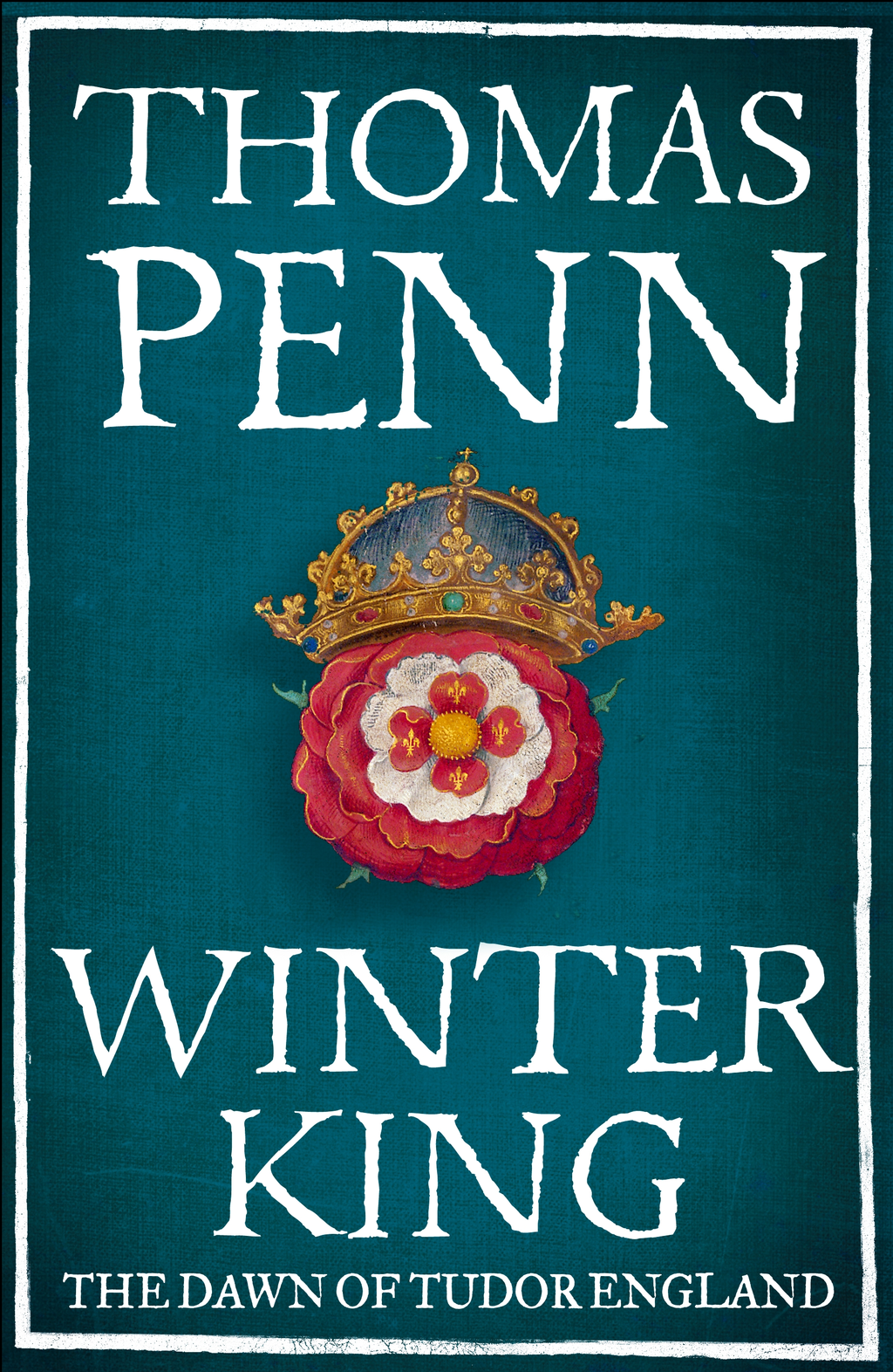 Winter King: The Dawn of Tudor England The Dawn of Tudor England