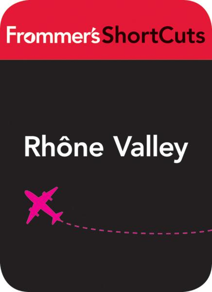 Rhne Valley, France By: Frommer's ShortCuts