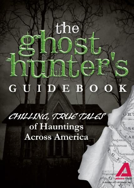 The Ghost Hunter?s Guidebook: Chilling,  True Tales of Hauntings Across America