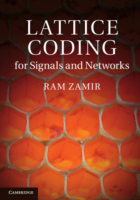 Lattice Coding for Signals and Networks A Structured Coding Approach to Quantization,  Modulation,  and Multiuser Information Theory