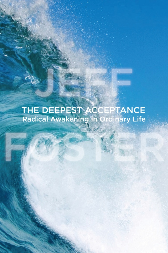 The Deepest Acceptance By: Jeff Foster