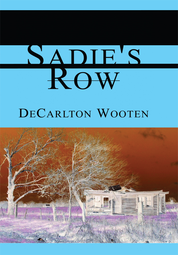 Sadie's Row By: DeCarlton Wooten