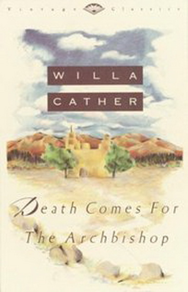 Death Comes for the Archbishop By: Willa Cather