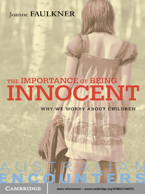 The Importance of Being Innocent Why We Worry About Children