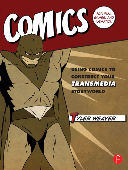 Comics for Film,  Games,  and Animation Using Comics to Construct Your Transmedia Storyworld