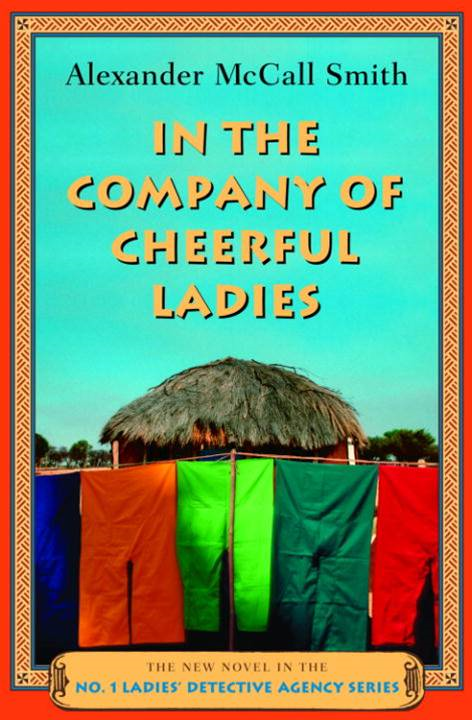 In the Company of Cheerful Ladies By: Alexander McCall Smith
