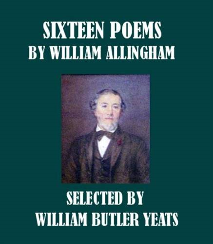 Sixteen Poems By: William Allingham