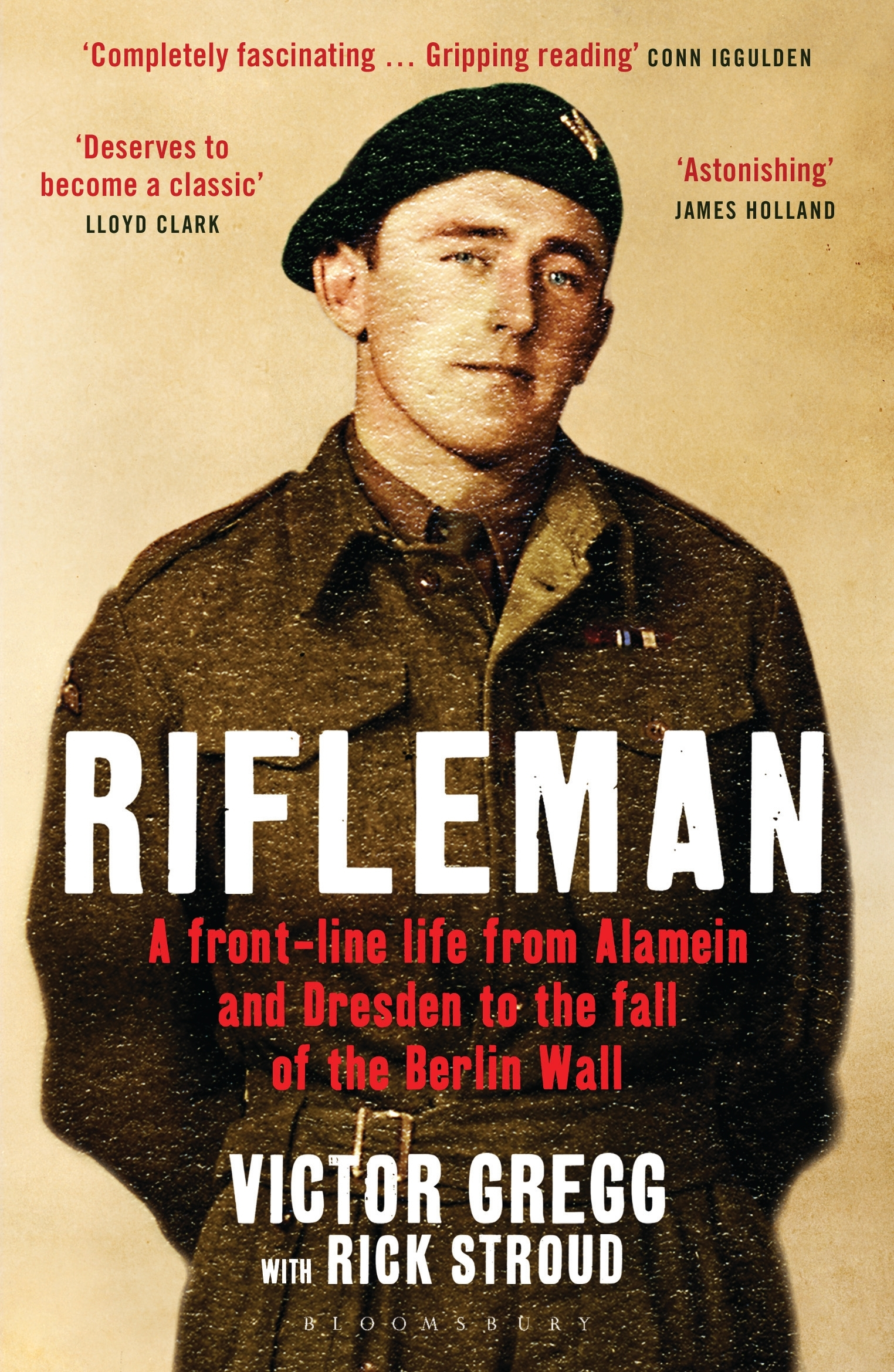 Rifleman: A Front Line Life A Front-Line Life from Alamein and Dresden to the Fall of the Berlin Wall