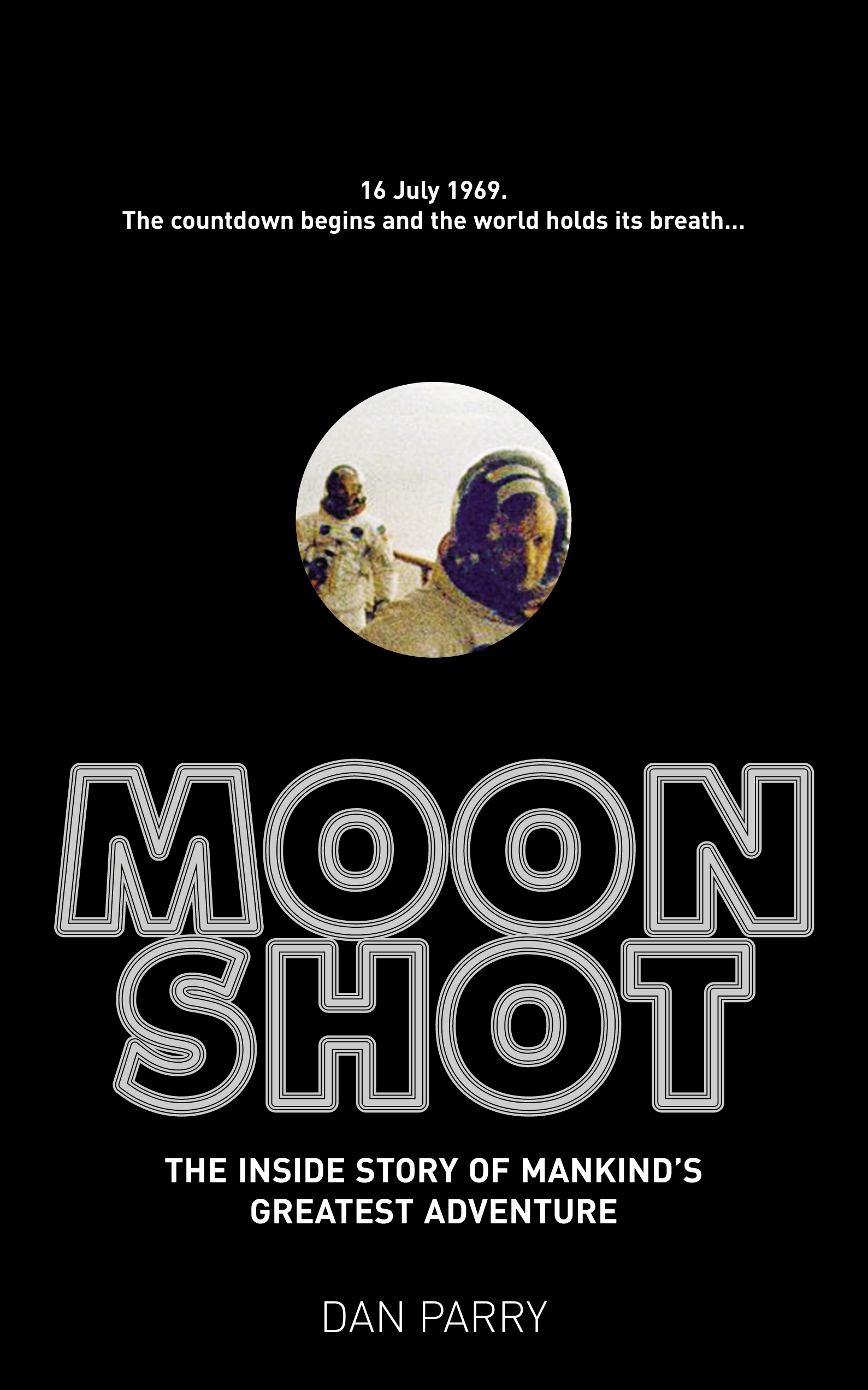 Moonshot The Inside Story of Mankind's Greatest Adventure