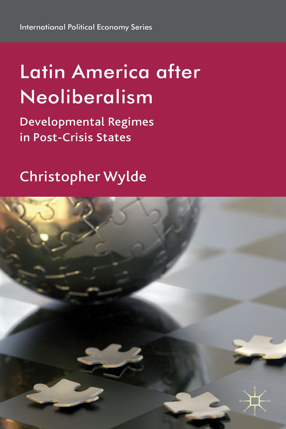 Latin America After Neoliberalism Developmental Regimes in Post-Crisis States