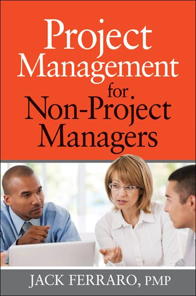 Project Management for Non-Project Managers By: JACK FERRARO