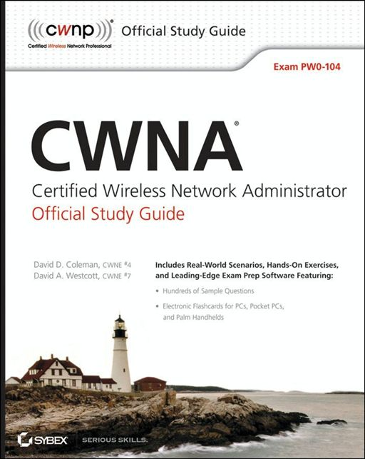 CWNA Certified Wireless Network Administrator Official Study Guide By: David A. Westcott,David D. Coleman