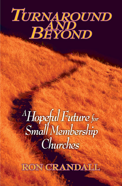 Turnaround and Beyond: A Hopeful Future for the Small Membership Church By: Ron Crandall