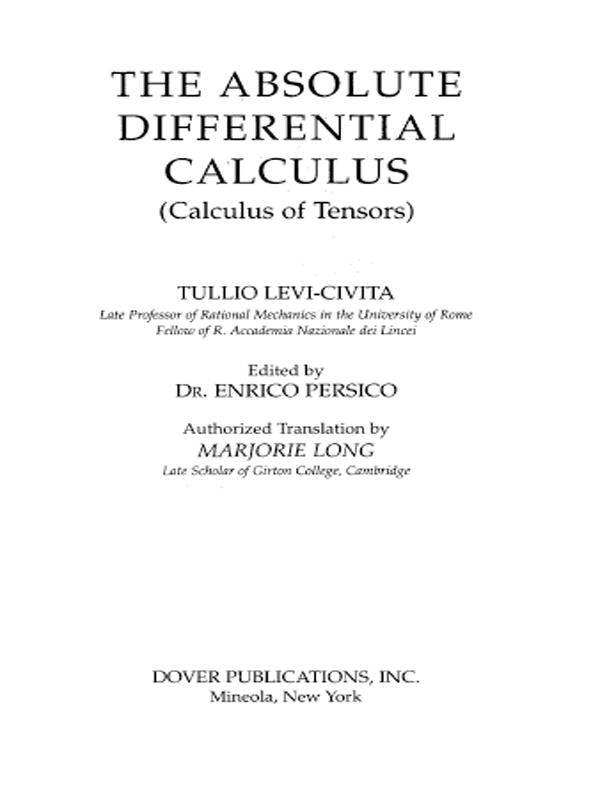 The Absolute Differential Calculus: Calculus of Tensors By: Tullio Levi-Civita