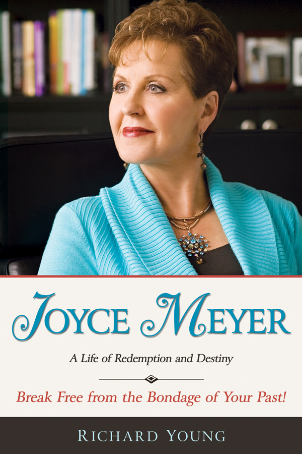 Joyce Meyer: A Life Of Redemption And Destiny By: Richard Young