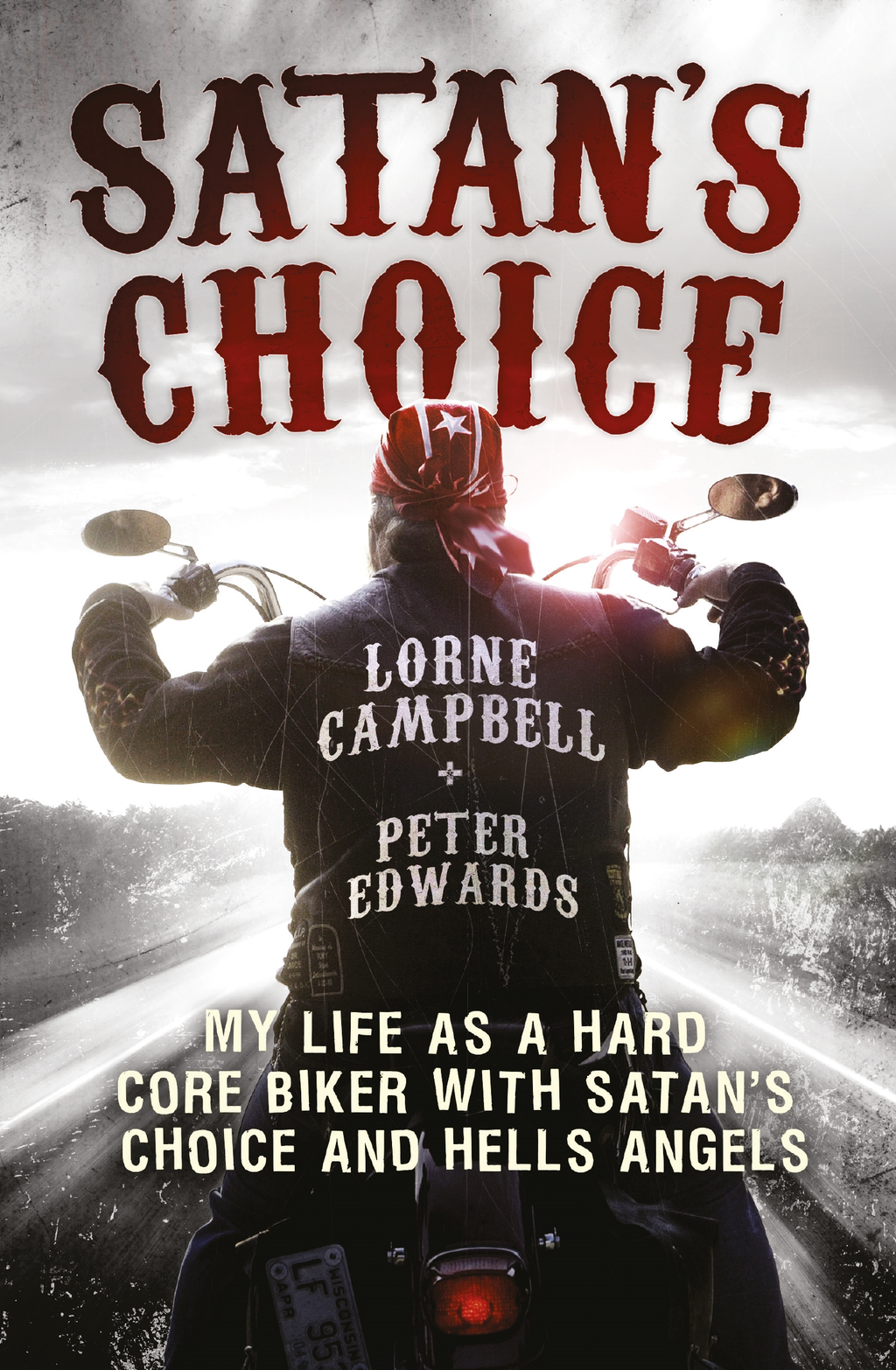 Satan's Choice My Life as a Hard Core Biker with Satan's Choice and Hells Angels