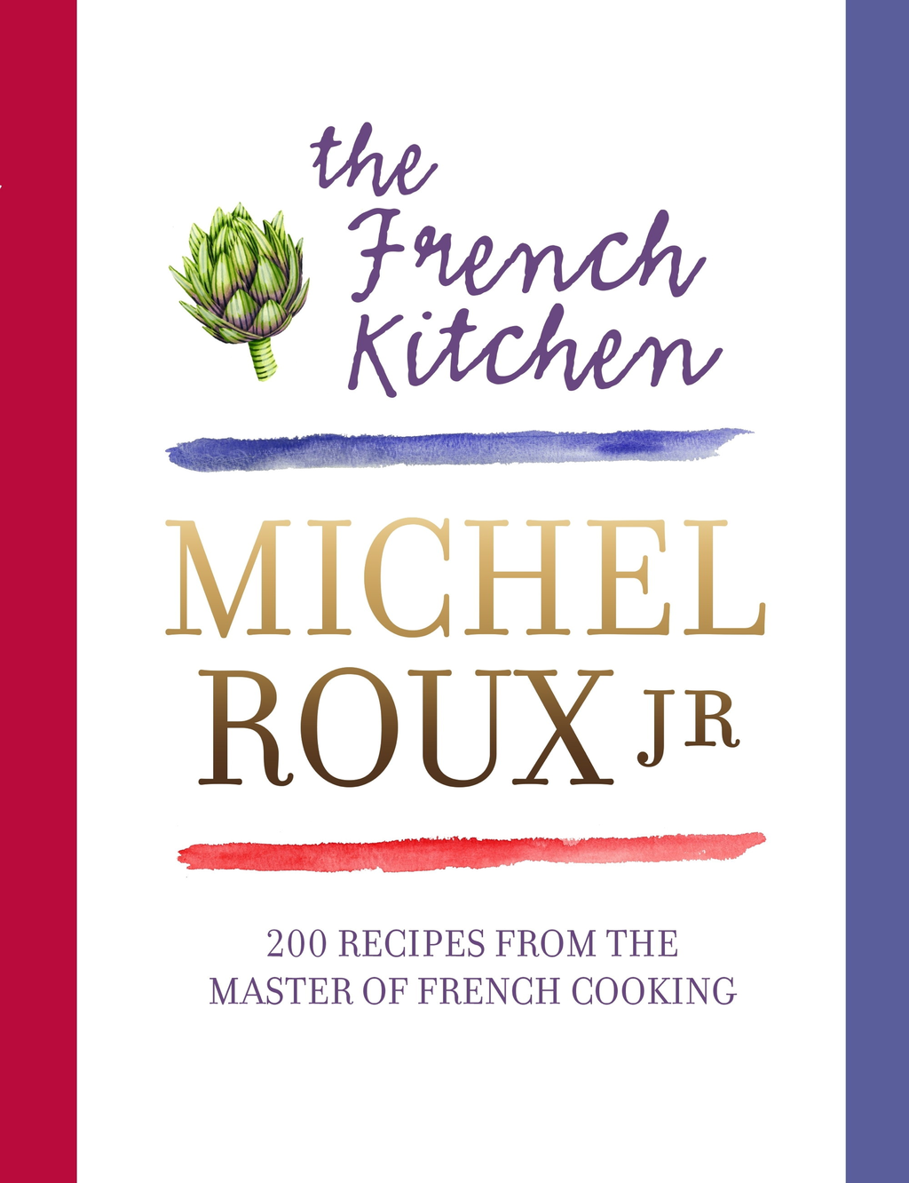 The French Kitchen 200 Recipes From the Master of French Cooking