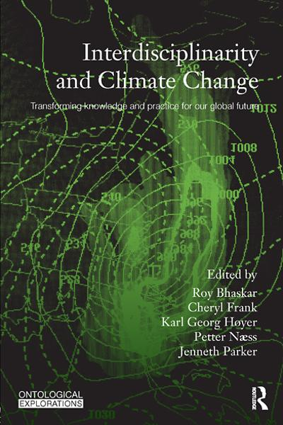 Interdisciplinarity and Climate Change Transforming Knowledge and Practice for Our Global Future