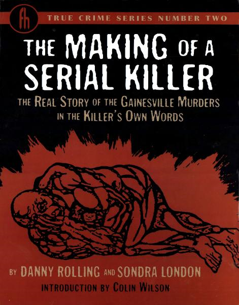 The Making of a Serial Killer By: Danny Rolling,Sondra London