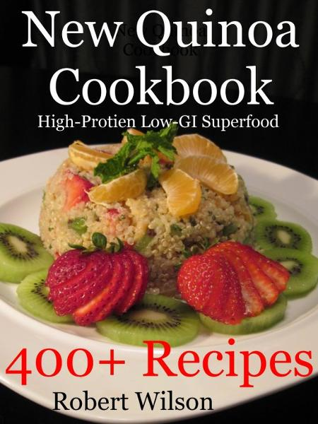 New Quinoa Cookbook: High-Protein Low-GI Gluten-Free Superfood Recipes By: Robert Wilson