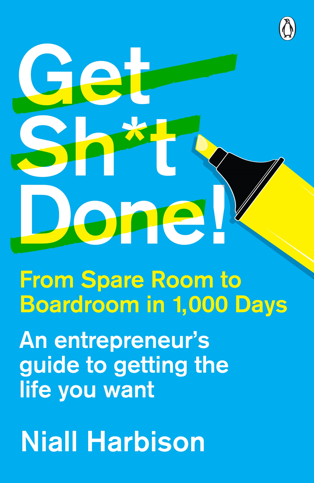 Get Sh*t Done! From spare room to boardroom in 1, 000 days