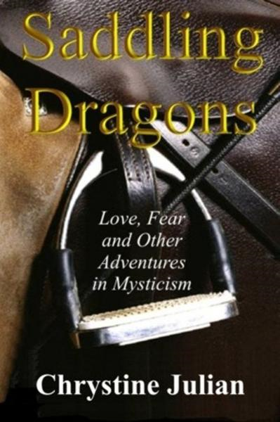 Saddling Dragons: Love, Fear and Other Adventures in Mysticism