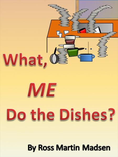 What, Me Do The Dishes?