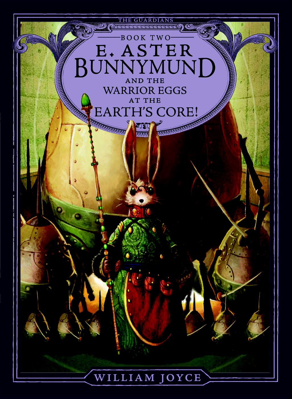 E. Aster Bunnymund and the Warrior Eggs at the Earth's Core! By: William Joyce