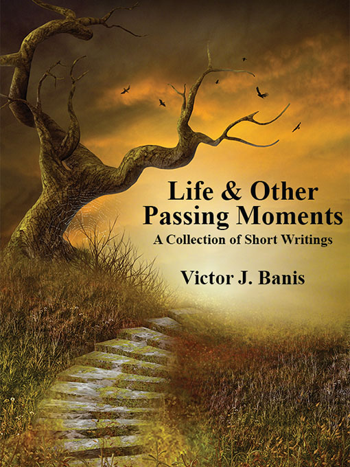 Life & Other Passing Moments By: Victor J. Banis
