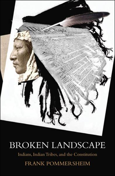 Broken Landscape : Indians, Indian Tribes, and the Constitution