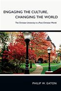 download Engaging the Culture, Changing the World: The Christian University in a Post-Christian World book