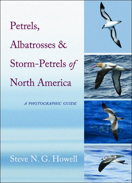 Petrels, Albatrosses, and Storm-Petrels of North America By: Steve N. G. Howell