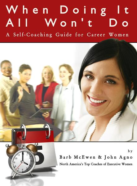 When Doing It All Won't Do: A Self-Coaching Guide for Career Women By: John Agno
