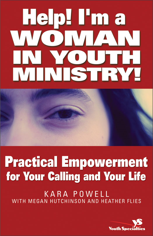 Help! I'm a Woman in Youth Ministry! By: Heather   Flies,Kara E.   Powell,Megan   Hutchinson