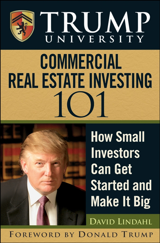 Trump University Commercial Real Estate 101 By: David Lindahl,Donald J. Trump,Trump University