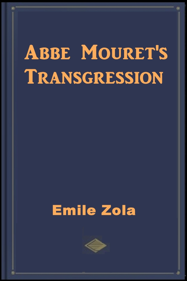 Abbe Mouret's Transgression By: Emile Zola