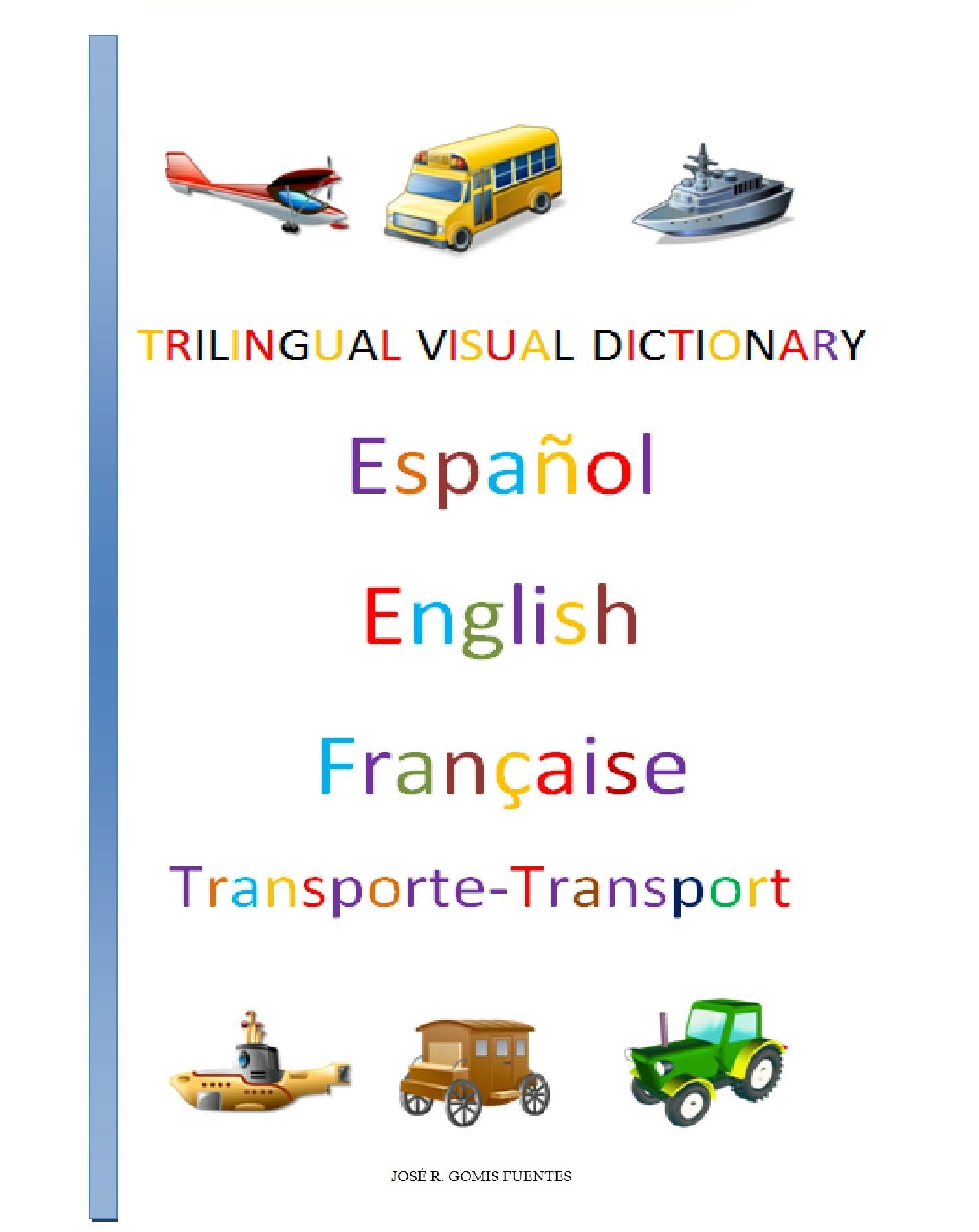 Trilingual Visual Dictionary. Transports in Spanish, English and French By: Jose Remigio Gomis Fuentes Sr