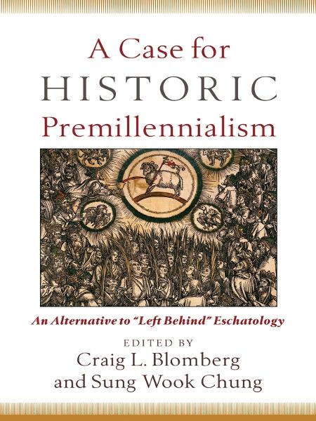 Case for Historic Premillennialism, A By: