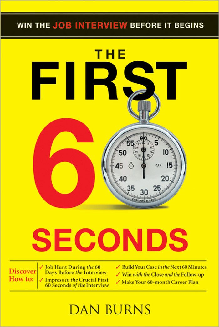First 60 Seconds: Win The Job Interview Before It Begins By: Daniel Burns