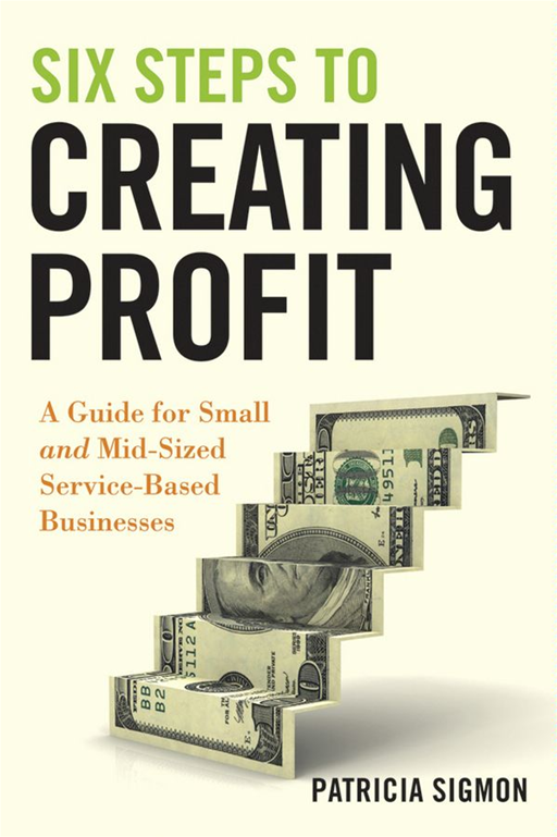 Six Steps to Creating Profit By: Patricia Sigmon