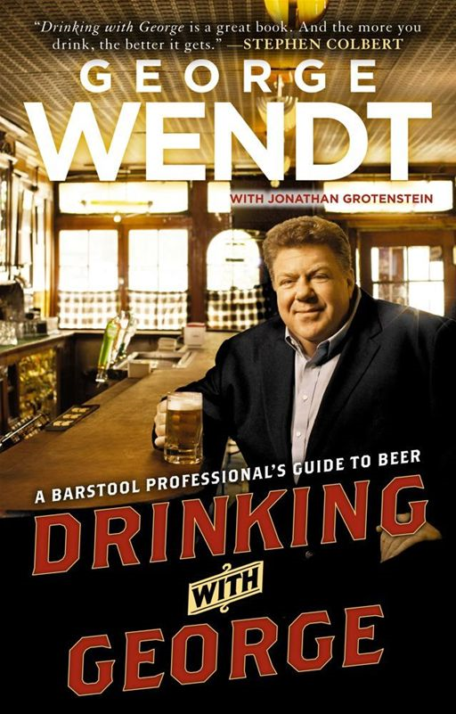Drinking with George By: George Wendt