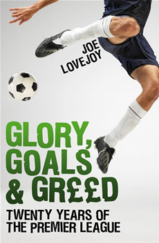Glory, Goals and Greed Twenty Years of the Premier League
